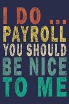 I Do ... Payroll You Should Be Nice To Me: Funny Vintage Coworker Gifts Journal
