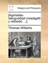 [Agoriadau Datuguddiad Creadigath y Nefoedd. ...].