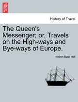 The Queen's Messenger; Or, Travels on the High-Ways and Bye-Ways of Europe.
