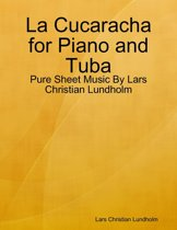 La Cucaracha for Piano and Tuba - Pure Sheet Music By Lars Christian Lundholm