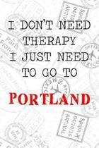 I Don't Need Therapy I Just Need To Go To Portland: 6x9'' Dot Bullet Travel Stamps Notebook/Journal Funny Gift Idea For Travellers, Explorers, Backpack