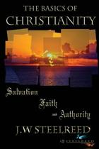 The Basics of Christianity Salvation, Faith and Authority