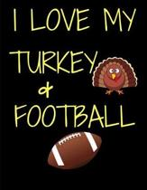 I Love My Turkey And Football Thanksgiving Notebook Journal 150 Page College Ruled Pages 8.5 X 11