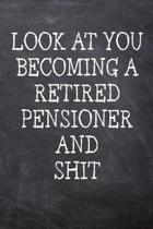Look At You Becoming A Retired Pensioner And Shit