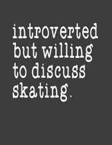 Introverted But Willing To Discuss Skating