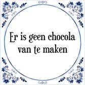 Tegeltje met Spreuk (Tegeltjeswijsheid): Er is geen chocola van te maken + Kado verpakking & Plakhanger