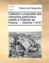 Collection Universelle Des Memoires Particuliers Relatifs A L'Histoire de France. ... Volume 7 of 67