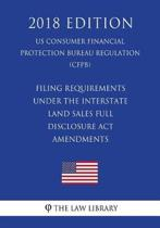 Filing Requirements Under the Interstate Land Sales Full Disclosure ACT - Amendments (Us Consumer Financial Protection Bureau Regulation) (Cfpb) (2018 Edition)