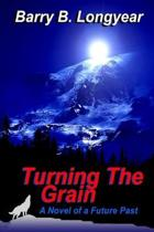 Turning The Grain: A Novel of a Future Past