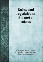 Rules and Regulations for Metal Mines