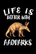 Life Is Better With Aadvarks: Animal Nature Collection