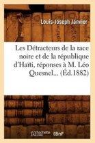 Les D�tracteurs de la Race Noire Et de la R�publique d'Ha�ti, R�ponses � M. L�o Quesnel (�d.1882)