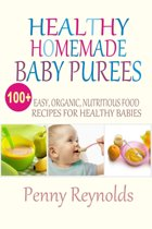 Healthy Homemade Baby Purees: Easy, Organic, Nutritious Food Recipes For Healthy Babies