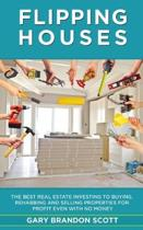 Flipping Houses: The Best Real Estate Investing to Buying, Rehabbing and Selling Properties for Profit Even with no Money