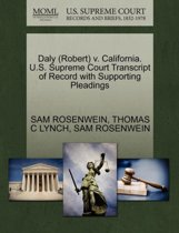 Daly (Robert) V. California. U.S. Supreme Court Transcript of Record with Supporting Pleadings
