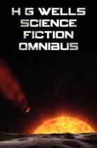 H G Wells Science Fiction Omnibus, (Unabridged) the Time Machine, the War of the Worlds, the Shape of Things to Come, the Invisible Man, the Island of