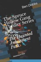 The Spruce Hollow Gang Thriller Series the Haunted Amusement Park