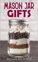 Mason Jar Gifts: Mason Jar Gift Ideas for All Occasions, including Holidays, Birthdays, Teacher Appreciation, Girls Night Out and More!