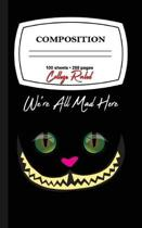 We're All Mad Here: Cheshire Cat Composition Notebook College Ruled 120
