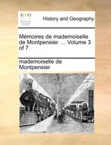 Memoires de Mademoiselle de Montpensier. ... Volume 3 of 7