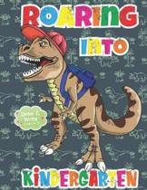 Roaring Into Kindergarten Draw And Write Grades K-3: Dinosaur Primary Story Journal: Dotted Midline and Picture Space Practice Writing Letters Prescho