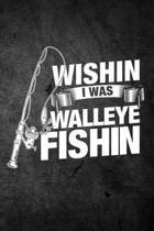 Wishin I Was Walleye Fishin