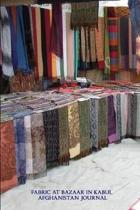 Fabric at Bazaar in Kabul Afghanistan Journal