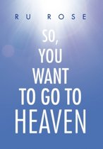So, You Want to Go to Heaven