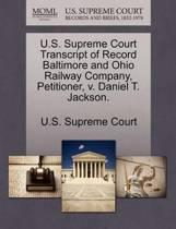 U.S. Supreme Court Transcript of Record Baltimore and Ohio Railway Company, Petitioner, V. Daniel T. Jackson.