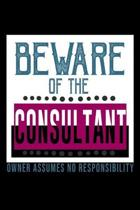 Beware of the consultant. Owner assumes no responsibility: Notebook - Journal - Diary - 110 Lined pages - 6 x 9 in - 15.24 x 22.86 cm - Doodle Book -