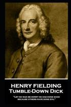 Henry Fielding - Tumble-Down Dick: ''Let no man be sorry he has done good, because others have done evil''