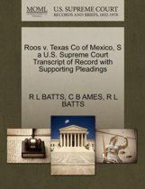 Roos V. Texas Co of Mexico, S a U.S. Supreme Court Transcript of Record with Supporting Pleadings