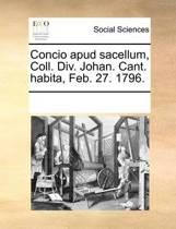 Concio Apud Sacellum, Coll. DIV. Johan. Cant. Habita, Feb. 27. 1796.