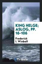 King Helge; Aslog, Pp. 16-106