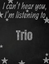 I can't hear you, I'm listening to Trio creative writing lined notebook: Promoting band fandom and music creativity through writing...one day at a tim