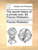 The Secret History of a Private Man. by Francis Wollaston,