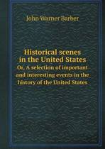 Historical Scenes in the United States Or, a Selection of Important and Interesting Events in the History of the United States