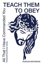 Teach Them To Obey - All That I Have Commanded You