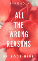 All The Wrong Reasons: Episode Nine