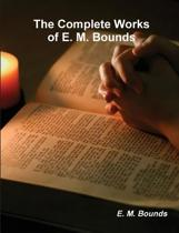 The Complete Works of E. M. Bounds (on Prayer)