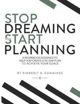 Stop Dreaming and Start Planning: A workbook designed to help you create a 90-day plan to achieve your goals