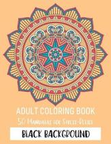 Adult Coloring Book 50 Mandalas For Stress-Relief Black Background: Mandala Coloring Book For Adult Relaxation Coloring Pages For Meditation And Happi