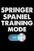 Springer Spaniel Training Mode On: Funny Springer Spaniel Training Log Book gifts. Best Dog Training Log Book gifts For Dog Lovers who loves Springer