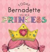 Today Bernadette Will Be a Princess