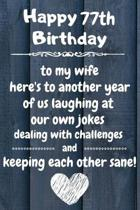 Happy 77th Birthday to my wife here's to laughing at our own jokes and keeping each other sane: 77 Year Old Birthday Gift Journal / Notebook / Diary /