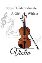 Never Underestimate A Girl With A Violin: Lined Journal For Musicians Contains Blank Lined Writing Paper for Lyrics and Music Staff Paper for Notes Gr