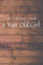 Journal For 5 Year Old Girl: 5 Year Old Girl Journal / Notebook / Diary for Birthday Gift or Christmas with Wood Theme