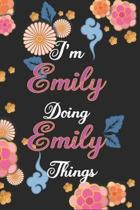 I'm Emily Doing Emily Things Notebook Birthday Gift: Personalized Name Journal Writing Notebook For Girls and Women, 100 Pages, 6x9, Soft Cover, Matte