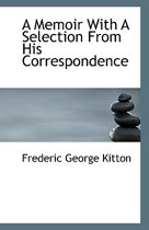 A Memoir with a Selection from His Correspondence