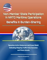 Non-Member State Participation in NATO Maritime Operations: Benefits in Burden-Sharing - Operation Active Endeavour and Ocean Shield, Defending Shipping Traffic from Terrorism and Pirate Attacks